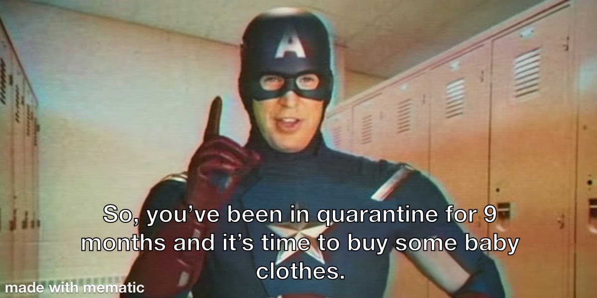Captain America meme that says, So, You've been in quarantine for 9 months and it's time to buy some baby clothes