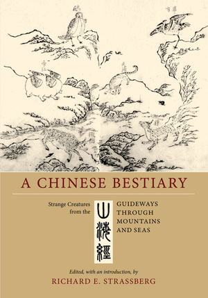 A Chinese Bestiary- Strange Creatures from the Guideways Through Mountains and Seas
